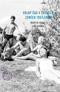 Obálka titulu Volný čas v českých zemích 1957 - 1967