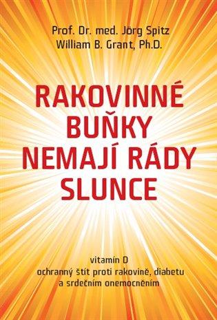 Rakovinné buňky nemají rády slunce:vitamín D ochranný štít proti rakovině, diabetu a srdečním onemocněním - Willam G. Grant, | Booksquad.ink