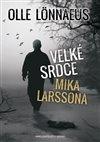 Obálka knihy Velké srdce Mika Larssona