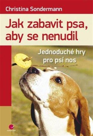 Jak zabavit psa, aby se nenudil:Jednoduché hry pro psí nos - Christina Sondermann | Booksquad.ink