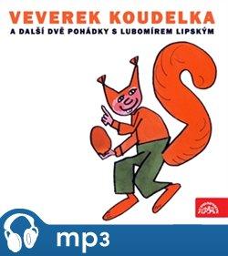 Obálka titulu Veverek Koudelka a další dvě pohádky s Lubomírem Lipským