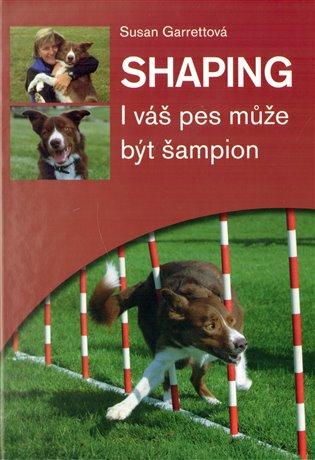 Shaping - I váš pes může být šampion - Susan Garrettová   Replicamaglie.com