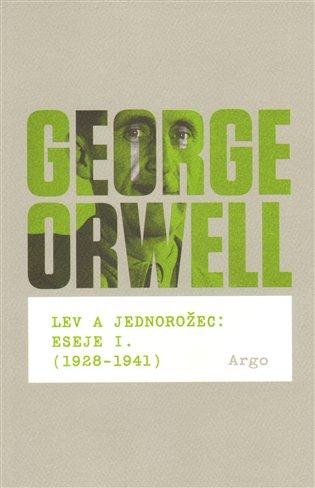 Lev a jednorožec : Eseje I. (1928–1941) - George Orwell | Booksquad.ink