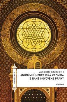 Obálka titulu Anonymní hebrejská kronika z raně novověké Prahy