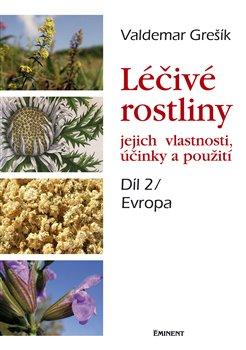 Obálka titulu Léčivé rostliny a jejich vlastnosti, účinky a použití