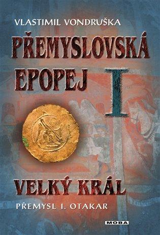 Velký král Přemysl Otakar I:Přemyslovská epopej I. - Vlastimil Vondruška | Booksquad.ink