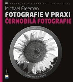 Obálka titulu Fotografie v praxi: černobílá fotografie