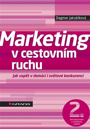 Marketing v cestovním ruchu:Jak uspět v domácí i světové konkurenci - 2., aktualizované a rozšířené vydání - Dagmar Jakubíková | Booksquad.ink