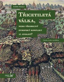 Obálka titulu Třicetiletá válka, nebo všeobecný evropský konflikt 17. století?