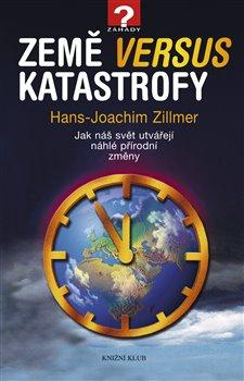 Země versus katastrofy. Jak náš svět utvářejí náhlé přírodní změny - Hans-Joachim Zillmer