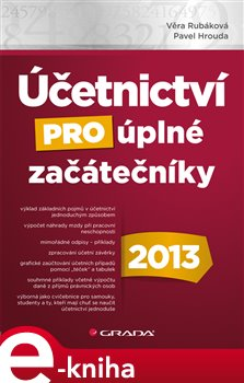 Účetnictví pro úplné začátečníky 2013 - Věra Rubáková, Pavel Hrouda e-kniha