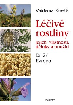 Léčivé rostliny a jejich vlastnosti, účinky a použití. Evropa - 2. díl - Valdemar Grešík