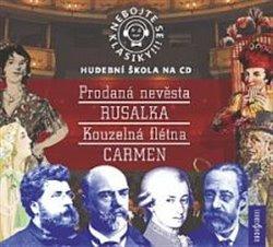 Obálka titulu Nebojte se klasiky! Komplet opery - Prodaná nevěsta. Rusalka. Kouzelná flétna. Carmen