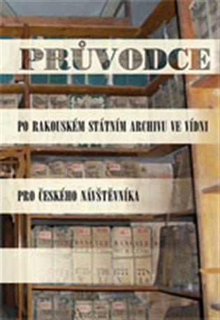 Průvodce po Rakouském státním archivu ve Vídni pro českého návštěvníka - - | Booksquad.ink