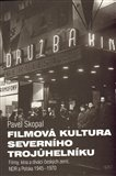 Filmová kultura severního trojúhelníku (Filmy, kina  a diváci Československa,  NDR a Polska, 1945—1968 —  srovnávací perspektiva) - obálka