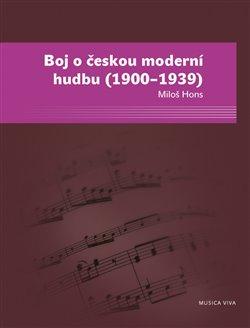 Obálka titulu Boj o českou moderní hudbu (1900–1939)