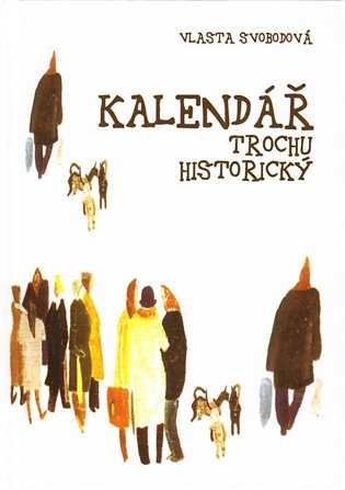 Kalendář trochu historický - Vlasta Svobodová | Booksquad.ink