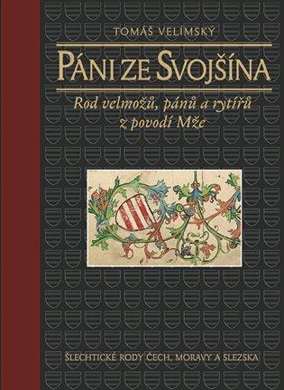 Páni ze Svojšína:Rod velmožů, pánů a rytířů z povodí Mže - Tomáš Velímský | Booksquad.ink