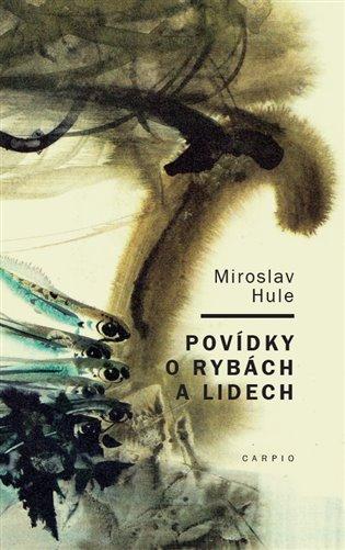 Povídky o rybách a lidech - Miroslav Hule   Booksquad.ink