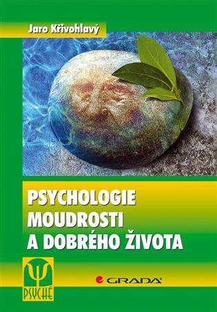 Psychologie moudrosti a dobrého života - Jaro Křivohlavý | Booksquad.ink