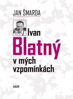 Obálka titulu Ivan Blatný v mých vzpomínkách