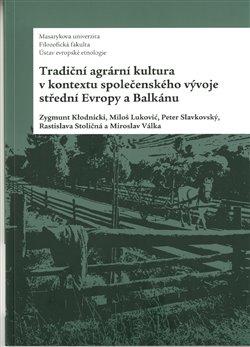 Obálka titulu Tradiční agrární  kultura v kontextu společenského vývoje střední Evropy a Balkánu