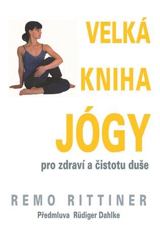 Velká kniha jógy:Pro zdravé tělo a jasného ducha - Remo Rittiner   Booksquad.ink