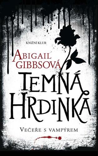 Temná hrdinka:Večeře s vampýrem - Abigail Gibbsová | Booksquad.ink