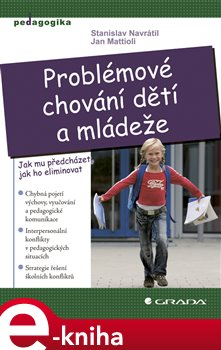 Problémové chování dětí a mládeže. Jak mu předcházet, jak ho eliminovat - Stanislav Navrátil, Jan Mattioli e-kniha