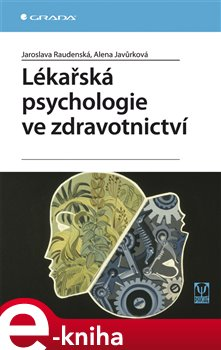 Lékařská psychologie ve zdravotnictví - Jaroslava Raudenská, Alena Javůrková e-kniha