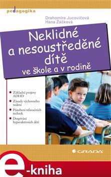 Neklidné a nesoustředěné dítě. ve škole a v rodině - Hana Žáčková, Drahomíra Jucovičová e-kniha