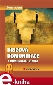 Krizová komunikace. a komunikace rizika - Štěpán Vymětal e-kniha