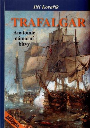 Trafalgar:Anatomie námořní bitvy - Jiří Kovařík | Booksquad.ink