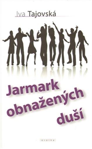 Jarmark obnažených duší - Iva Tajovská | Booksquad.ink