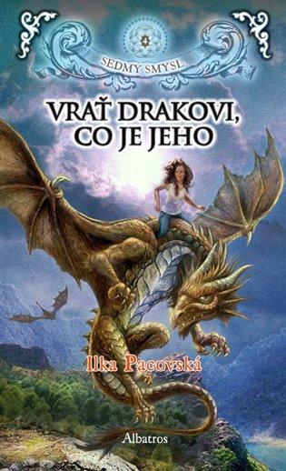 Vrať drakovi, co je jeho:Sedmý smysl - Ilka Pacovská | Booksquad.ink