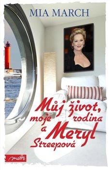 Obálka titulu Můj život, moje rodina a Meryl Streepová