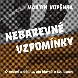 Nebarevné vzpomínky:O rodičích a dětství, ale hlavně o 60. letech - Martin Vopěnka | Replicamaglie.com