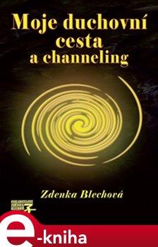 Obálka titulu Moje duchovní cesta a channeling