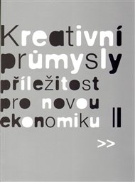Kreativní průmysly - příležitost pro novou ekonomiku