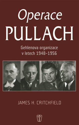 Operace Pullach:Gehlenova organizace v letech 1948 - 1956 - James H. Critchfield | Booksquad.ink