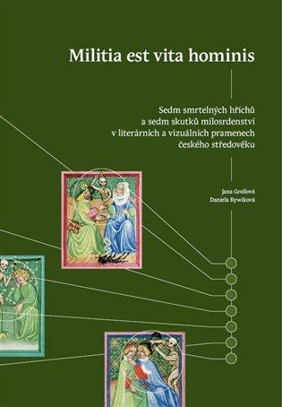 Militia est vita hominis:Sedm smrtelných hříchů a sedm skutků milosrdenství v literárních a vizuálních pramenech českého středověku - Jana Grollová,   Booksquad.ink
