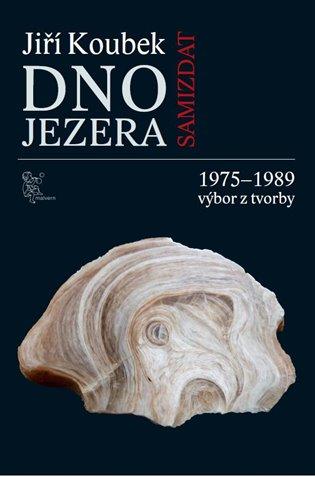 Dno jezera:1975-1989 výbor z tvorby - Jiří Koubek | Booksquad.ink