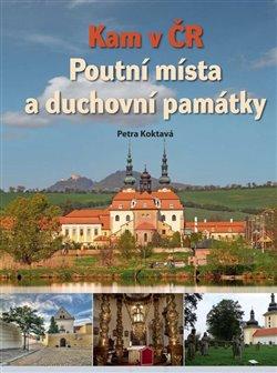 Obálka titulu Kam v ČR: Poutní místa a duchovní památky