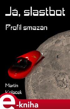 Já, Slastbot - Martin Koláček e-kniha