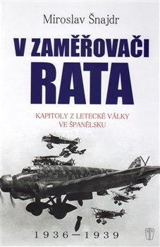 V zaměřovači Rata. Kapitoly z letecké války ve Španělsku - Miroslav Šnajdr