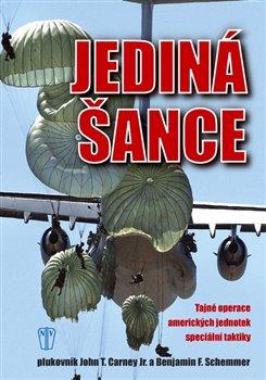 Jediná šance. Tajné operace amerických jednotek speciální taktiky - John T. Carney, Benjamin F. Schemmer