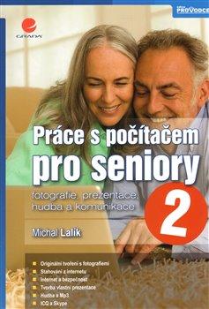 Práce s počítačem pro seniory 2. fotografie, prezentace, hudba a komunikace - Michal Lalík