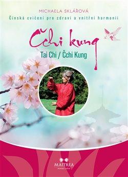 Tai Chi / Čchi kung. Čínská cvičení pro zdraví a vnitřní harmonii, CD - Michaela Sklářová
