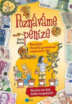 Poznáváme peníze. Rozvíjejte finanční gramotnost nejmenších dětí - Gerry Bailey