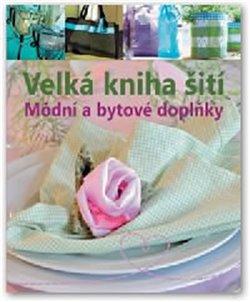 Obálka titulu Velká kniha šití - Módní a bytové doplňky